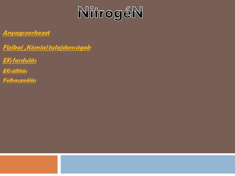 NitrogéN Anyagszerkezet Fizikai ,Kémiai tulajdonságok Előfordulás