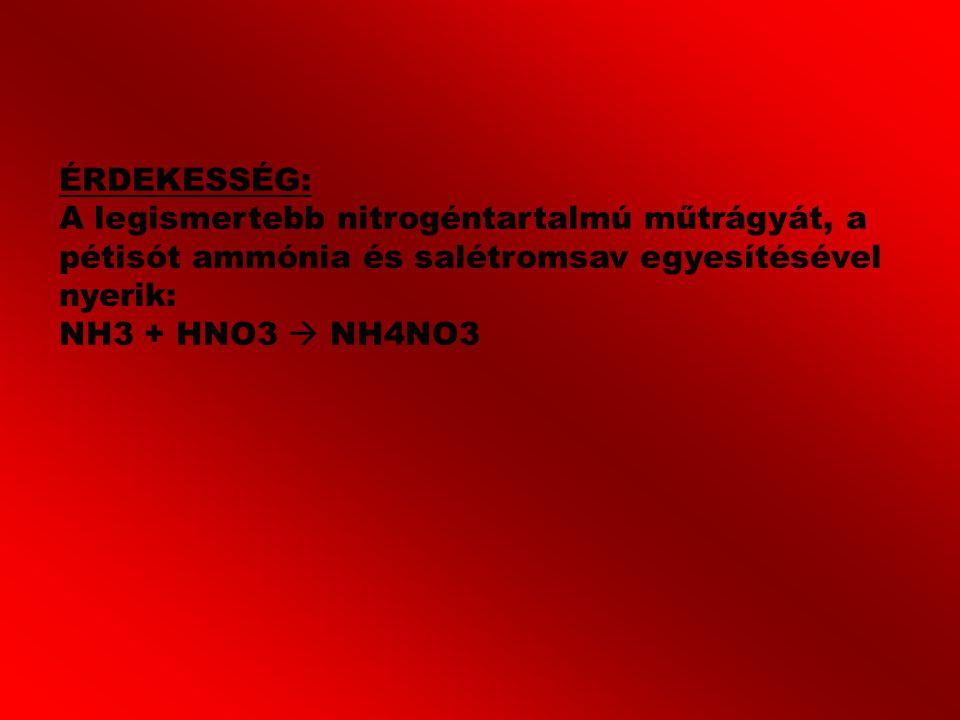 ÉRDEKESSÉG: A legismertebb nitrogéntartalmú műtrágyát, a pétisót ammónia és salétromsav egyesítésével nyerik: NH3 + HNO3  NH4NO3