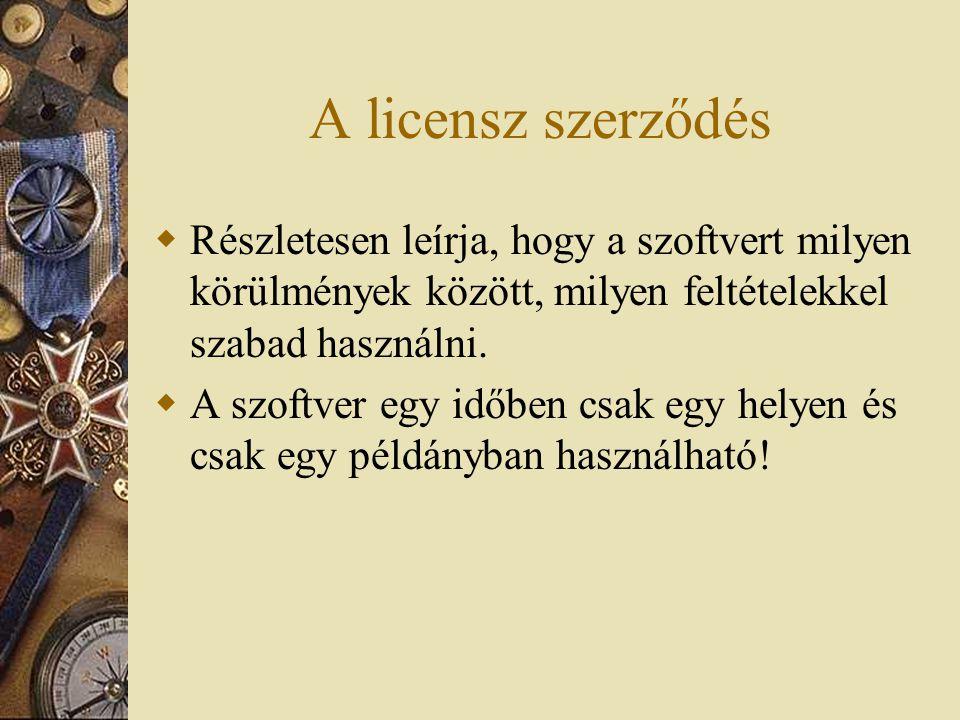 A licensz szerződés Részletesen leírja, hogy a szoftvert milyen körülmények között, milyen feltételekkel szabad használni.