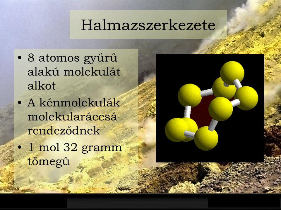 Halmazszerkezete 8 atomos gyűrű alakú molekulát alkot