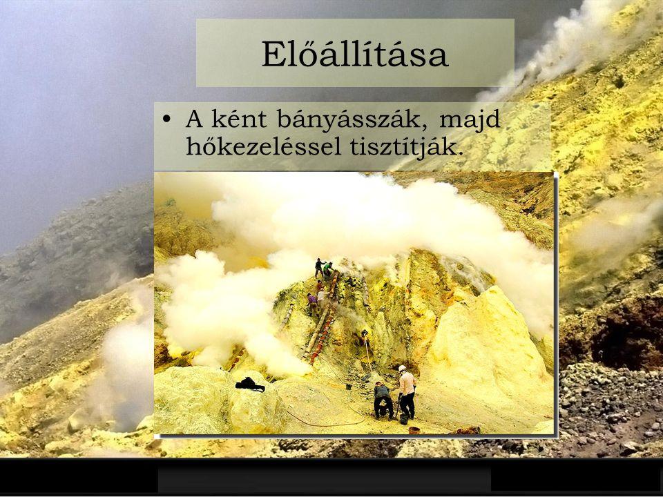 Előállítása A ként bányásszák, majd hőkezeléssel tisztítják.