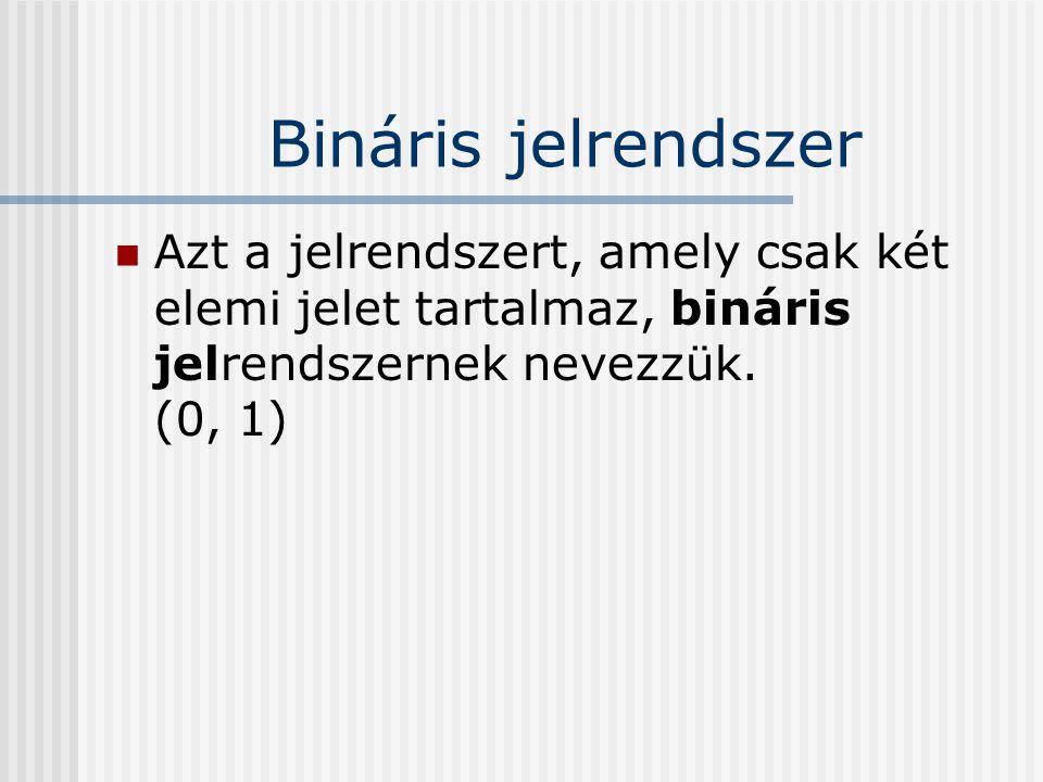Bináris jelrendszer Azt a jelrendszert, amely csak két elemi jelet tartalmaz, bináris jelrendszernek nevezzük.