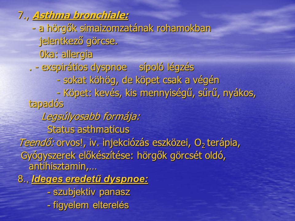 7., Asthma bronchiale: - a hörgők simaizomzatának rohamokban. jelentkező görcse. 0ka: allergia. . - exspirátios dyspnoe sípoló légzés.
