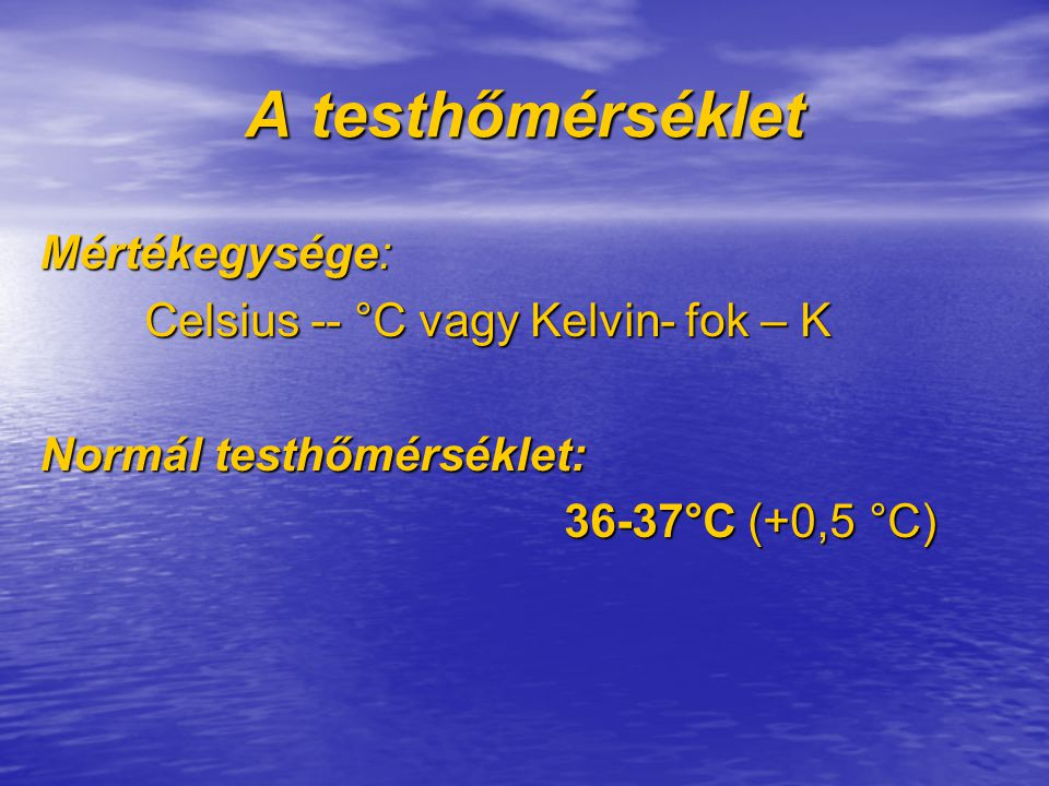 A testhőmérséklet Mértékegysége: Celsius -- °C vagy Kelvin- fok – K