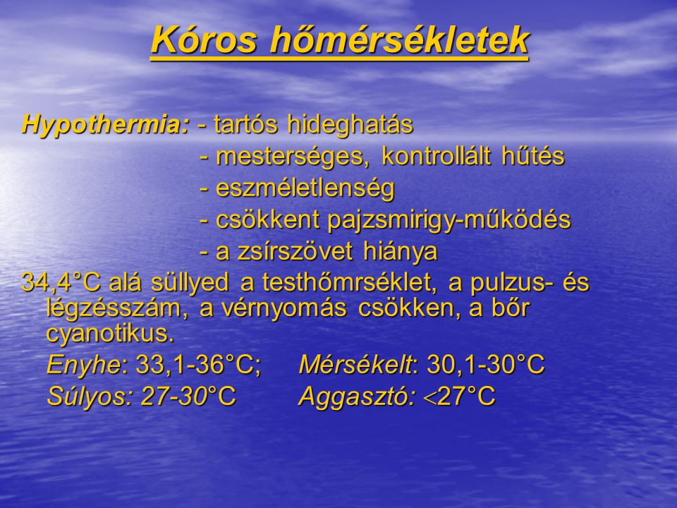 Kóros hőmérsékletek Hypothermia: - tartós hideghatás