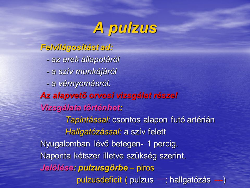 A pulzus Felvilágosítást ad: - az erek állapotáról - a szív munkájáról