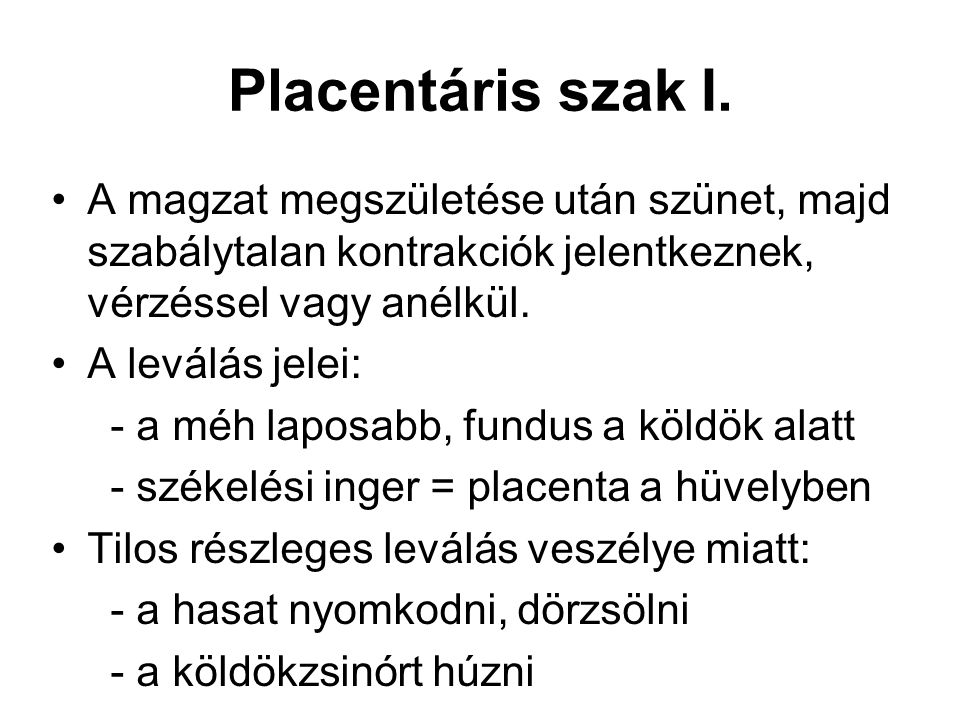 Placentáris szak I. A magzat megszületése után szünet, majd szabálytalan kontrakciók jelentkeznek, vérzéssel vagy anélkül.