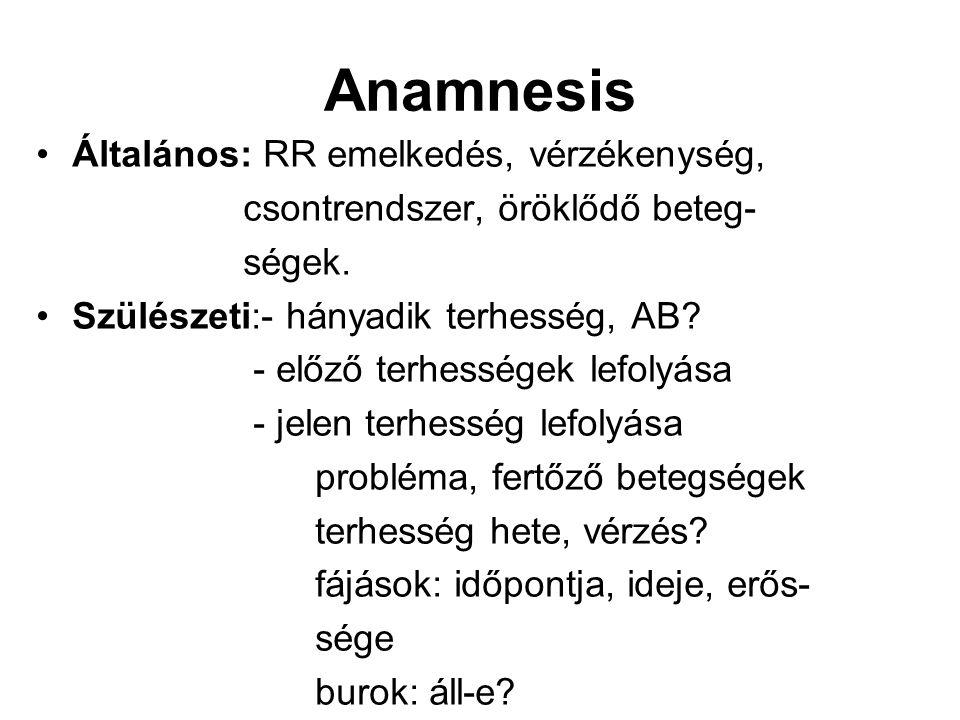 Anamnesis Általános: RR emelkedés, vérzékenység,
