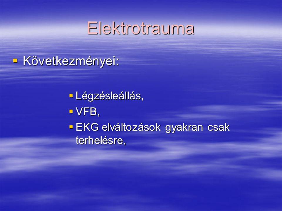 Elektrotrauma Következményei: Légzésleállás, VFB,