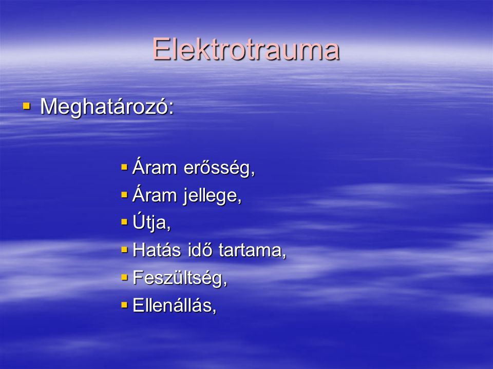 Elektrotrauma Meghatározó: Áram erősség, Áram jellege, Útja,