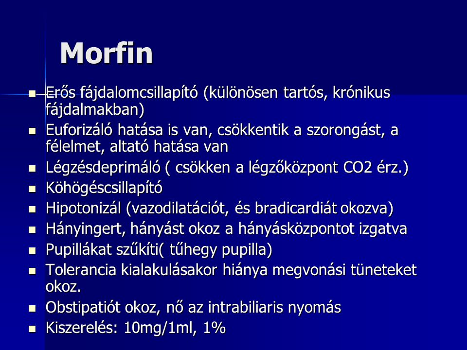 Morfin Erős fájdalomcsillapító (különösen tartós, krónikus fájdalmakban)