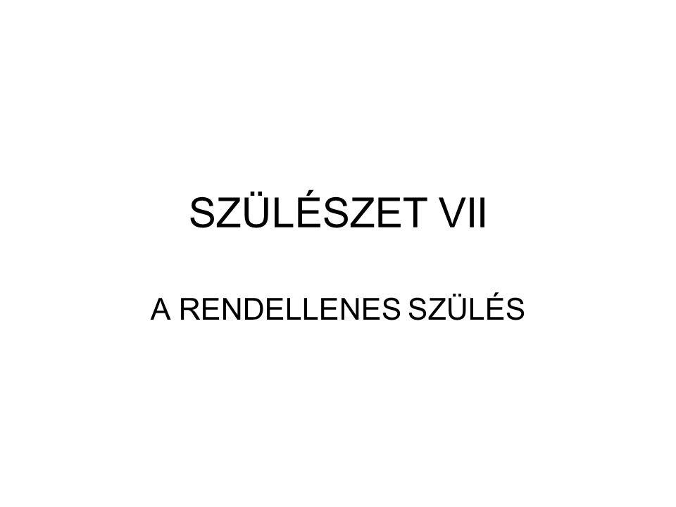 SZÜLÉSZET VII A RENDELLENES SZÜLÉS