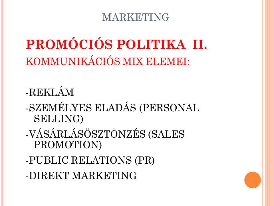 PROMÓCIÓS POLITIKA II. MARKETING KOMMUNIKÁCIÓS MIX ELEMEI: -REKLÁM