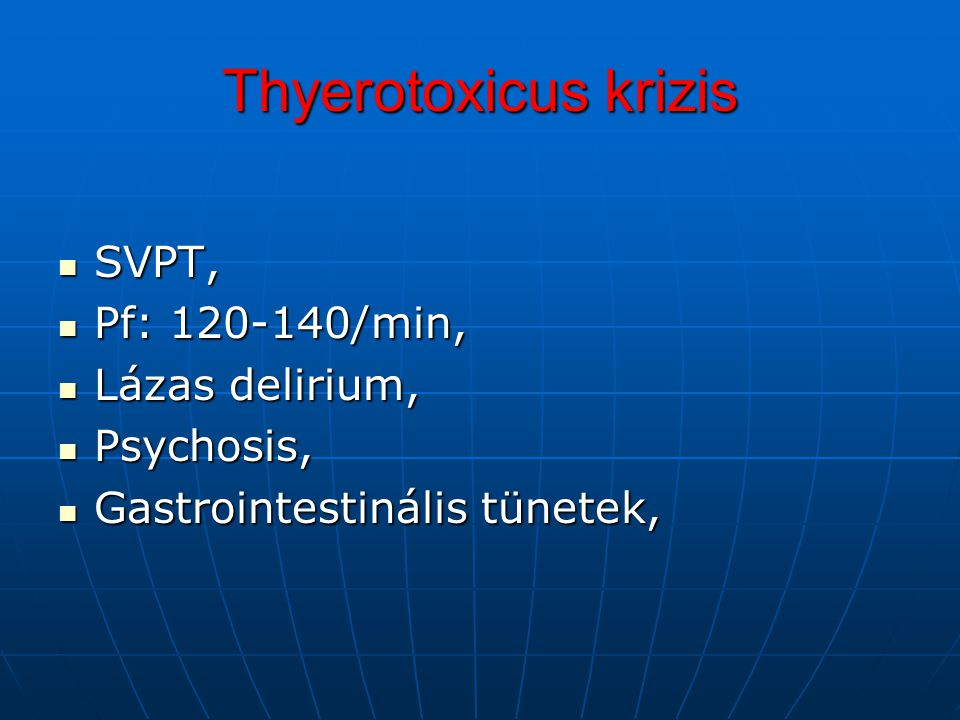 Thyerotoxicus krizis SVPT, Pf: 120-140/min, Lázas delirium, Psychosis,