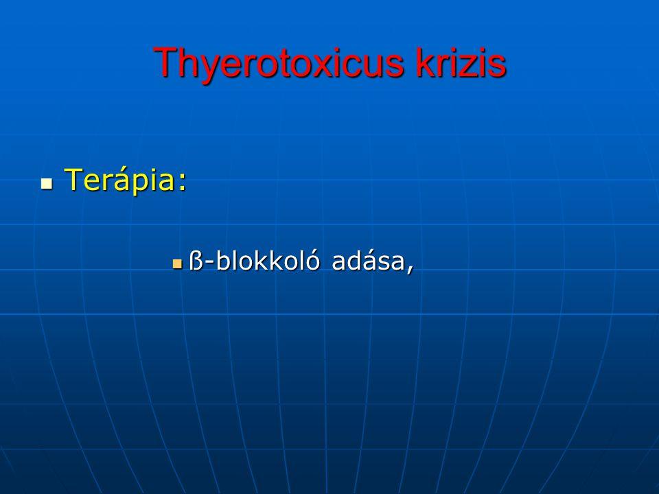 Thyerotoxicus krizis Terápia: ß-blokkoló adása,