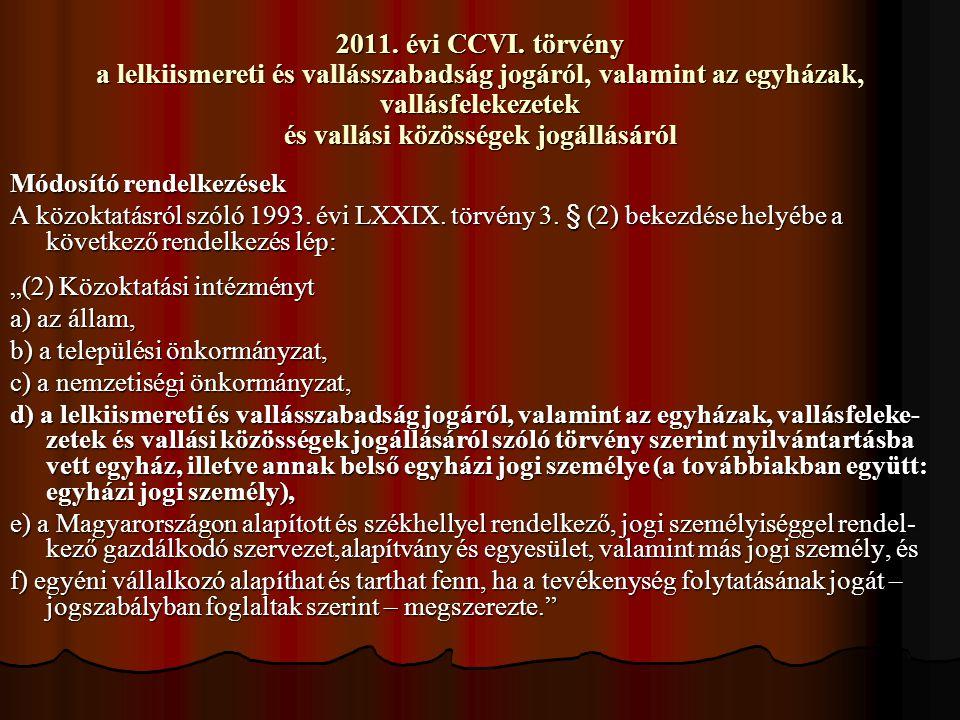 2011. évi CCVI. törvény a lelkiismereti és vallásszabadság jogáról, valamint az egyházak, vallásfelekezetek és vallási közösségek jogállásáról
