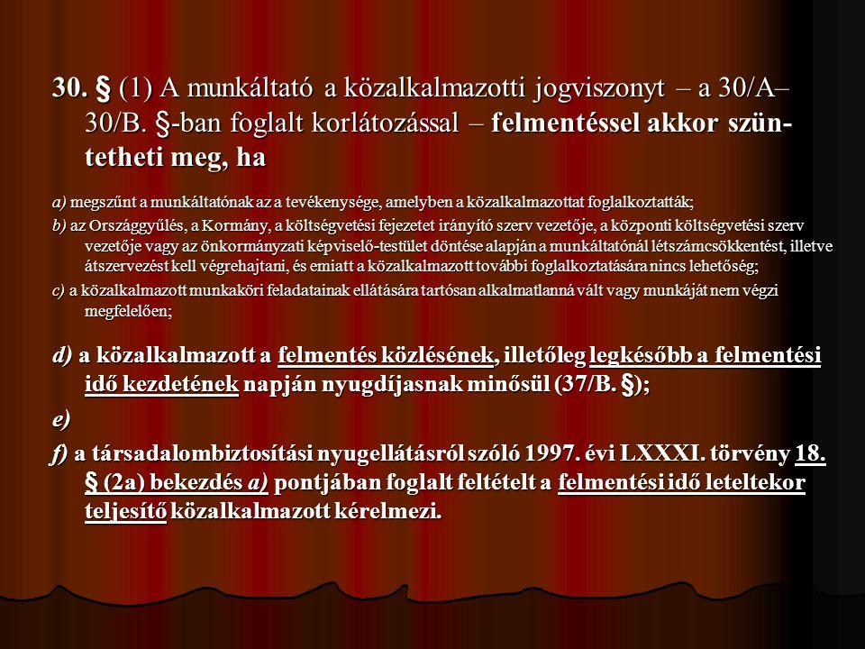 30. § (1) A munkáltató a közalkalmazotti jogviszonyt – a 30/A–30/B