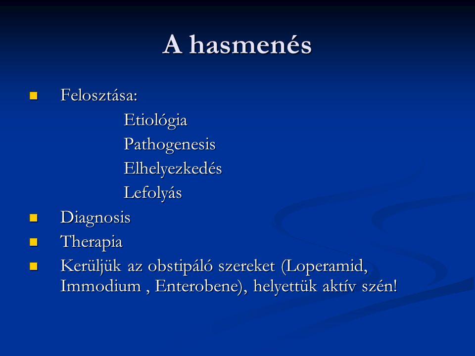 A hasmenés Felosztása: Etiológia Pathogenesis Elhelyezkedés Lefolyás