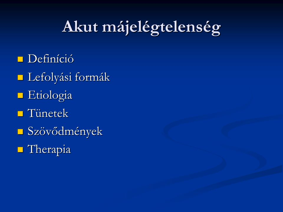Akut májelégtelenség Definíció Lefolyási formák Etiologia Tünetek