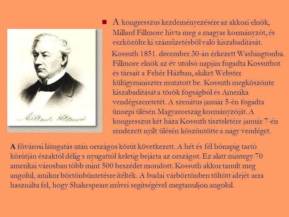A kongresszus kezdeményezésére az akkori elnök, Millard Fillmore hívta meg a magyar kormányzót, és eszközölte ki számûzetésbõl való kiszabadítását.
