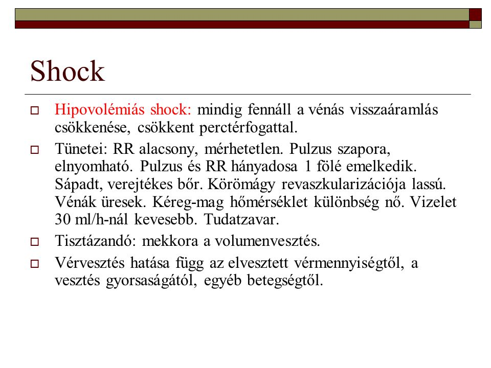 Shock Hipovolémiás shock: mindig fennáll a vénás visszaáramlás csökkenése, csökkent perctérfogattal.