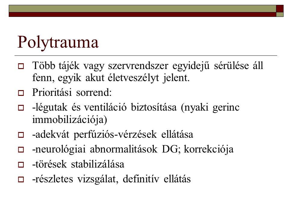 Polytrauma Több tájék vagy szervrendszer egyidejű sérülése áll fenn, egyik akut életveszélyt jelent.
