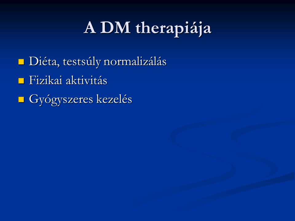A DM therapiája Diéta, testsúly normalizálás Fizikai aktivitás