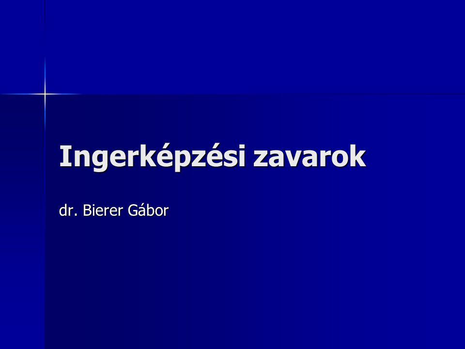 Ingerképzési zavarok dr. Bierer Gábor