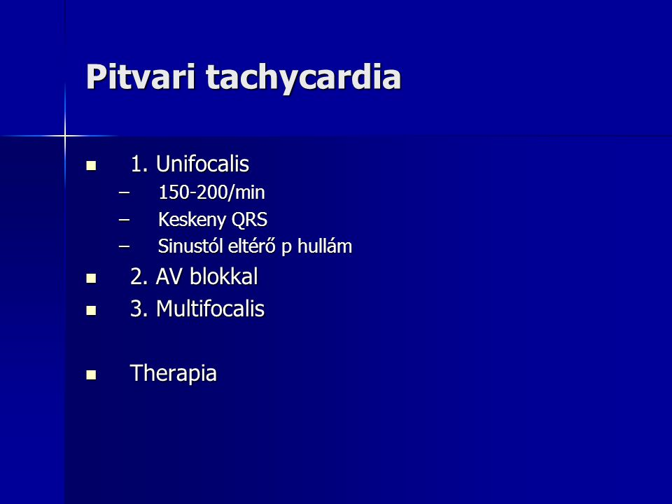 Pitvari tachycardia 1. Unifocalis 2. AV blokkal 3. Multifocalis