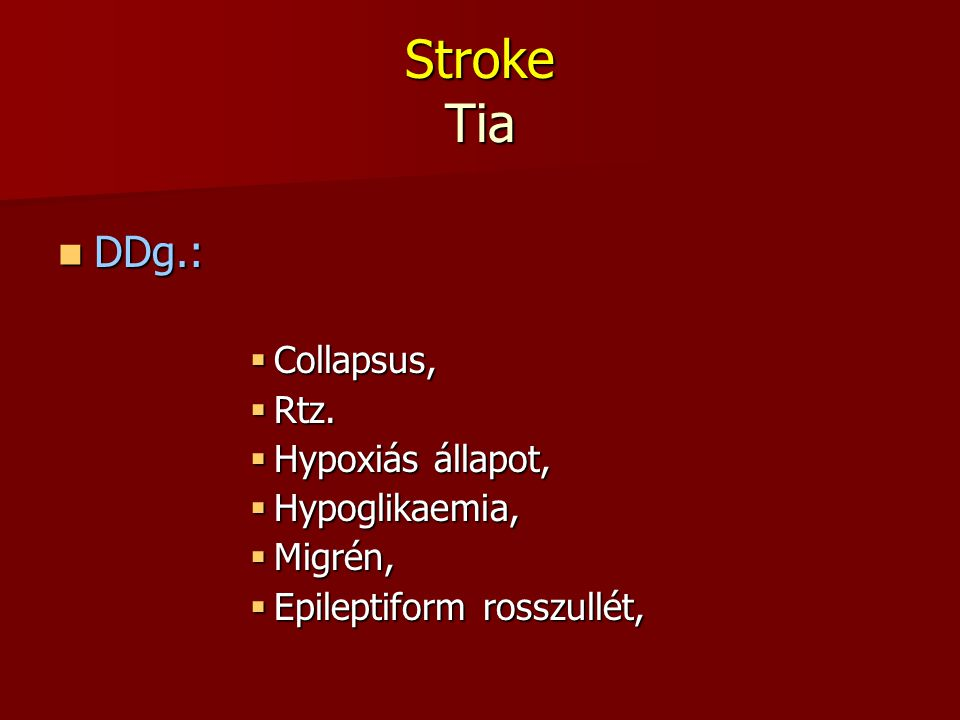 Stroke Tia DDg.: Collapsus, Rtz. Hypoxiás állapot, Hypoglikaemia,