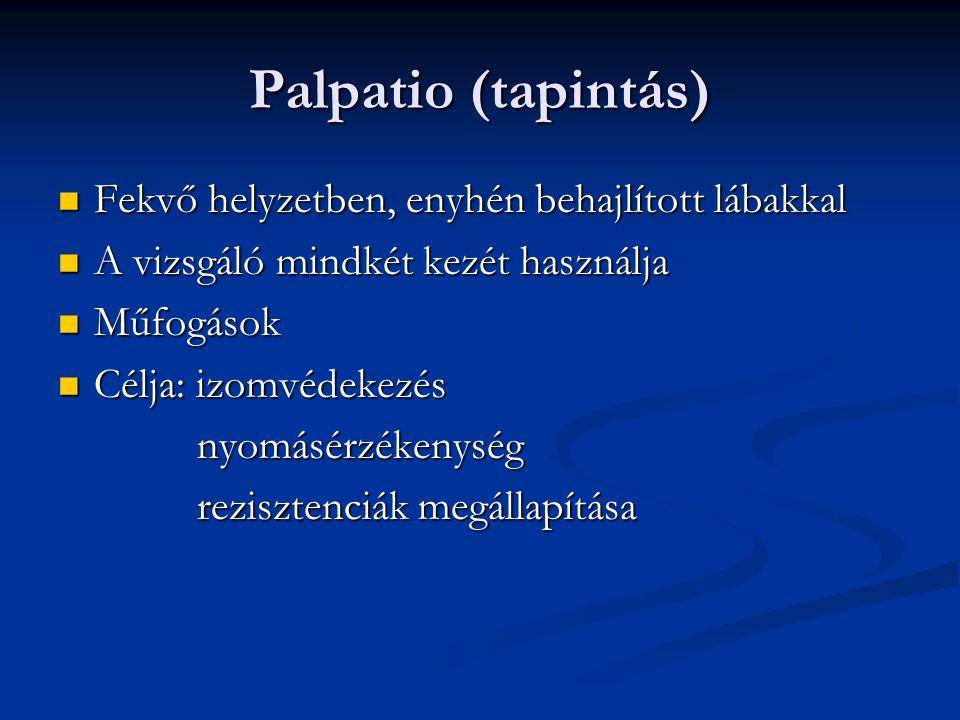 Palpatio (tapintás) Fekvő helyzetben, enyhén behajlított lábakkal