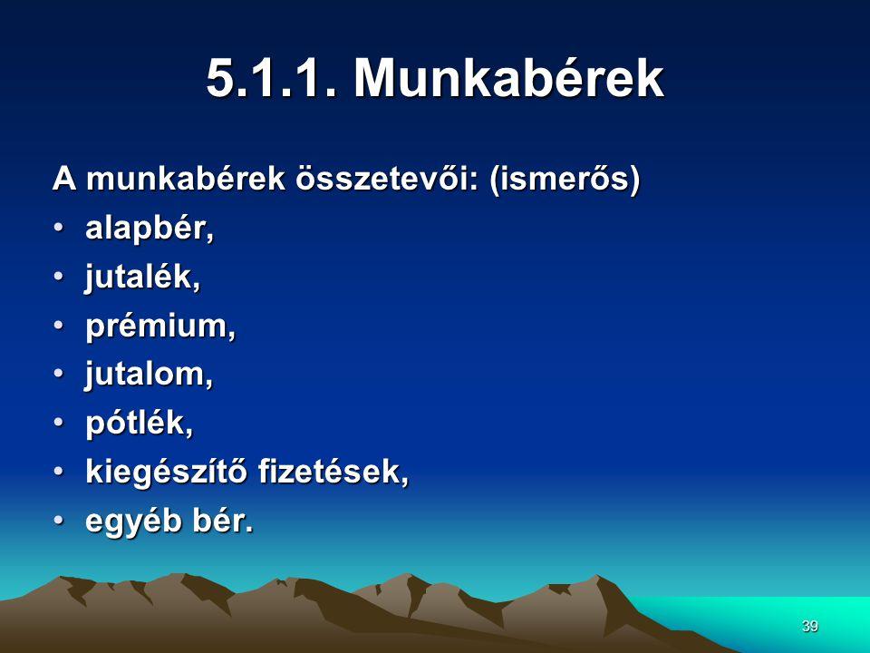 5.1.1. Munkabérek A munkabérek összetevői: (ismerős) alapbér, jutalék,