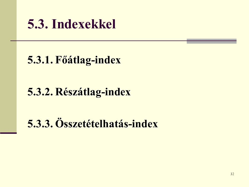 5.3. Indexekkel 5.3.1. Főátlag-index 5.3.2. Részátlag-index