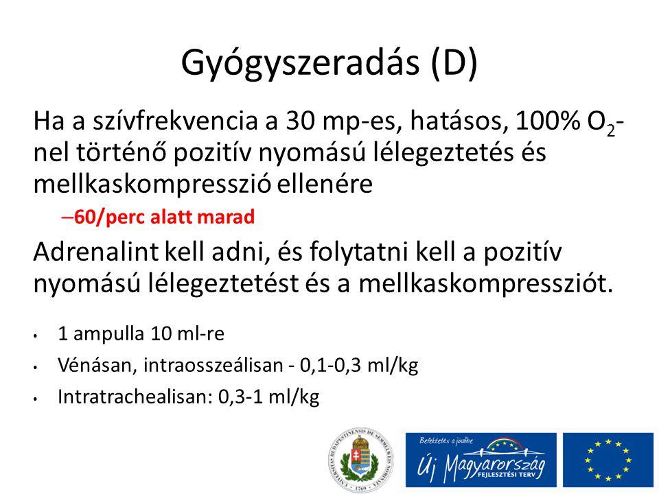 Gyógyszeradás (D) Ha a szívfrekvencia a 30 mp-es, hatásos, 100% O2-nel történő pozitív nyomású lélegeztetés és mellkaskompresszió ellenére.