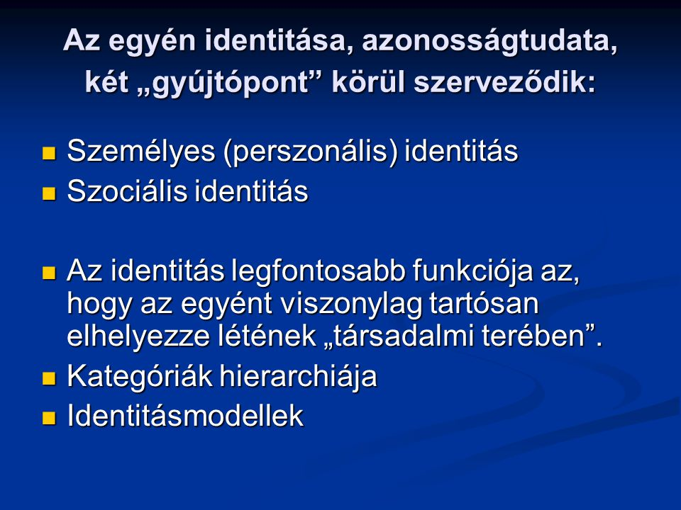 """Az egyén identitása, azonosságtudata, két """"gyújtópont körül szerveződik:"""