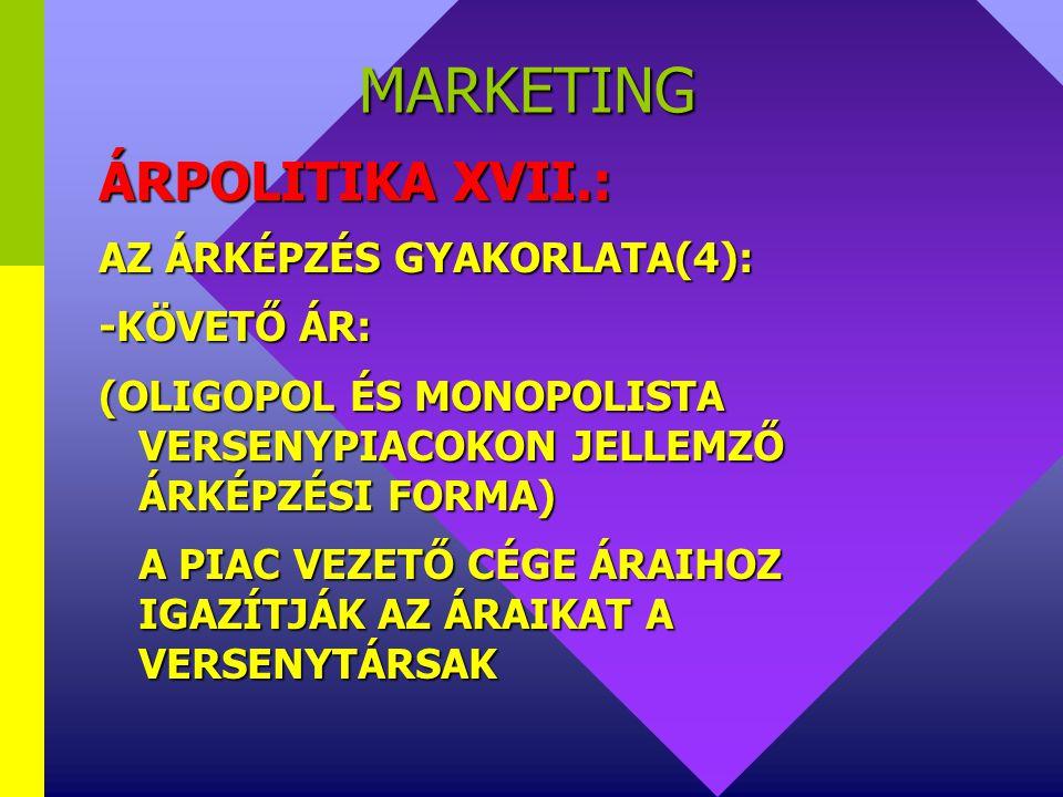 MARKETING ÁRPOLITIKA XVII.: AZ ÁRKÉPZÉS GYAKORLATA(4): -KÖVETŐ ÁR: