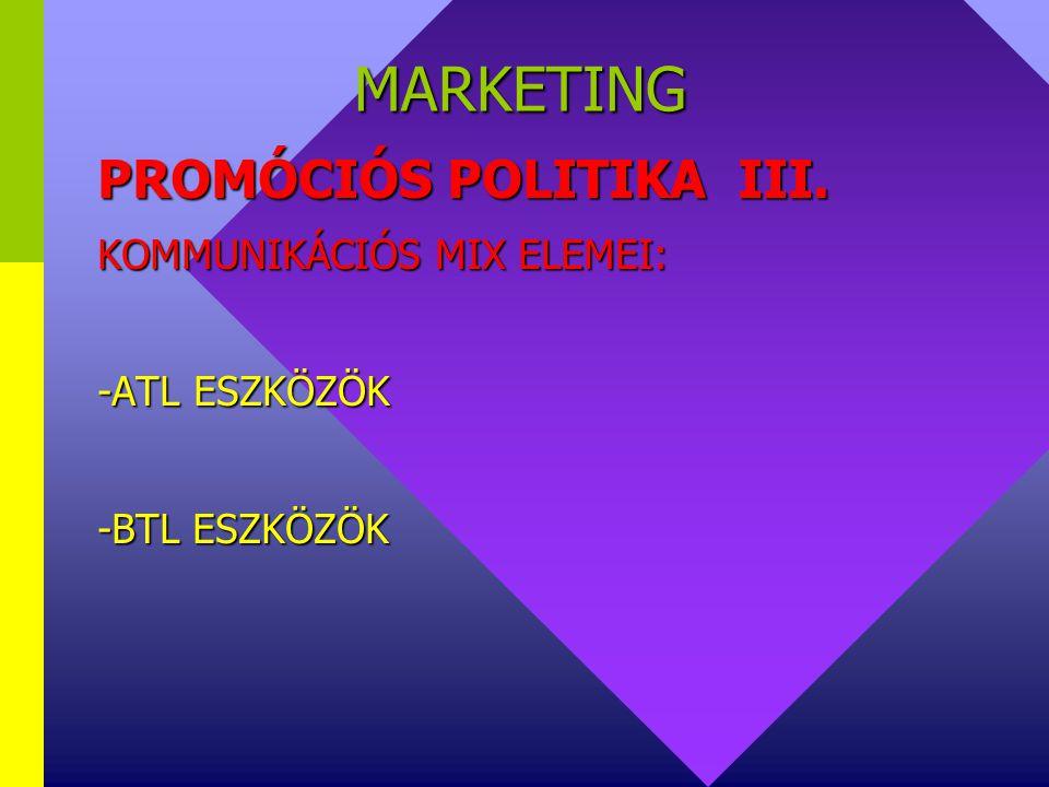 MARKETING PROMÓCIÓS POLITIKA III. KOMMUNIKÁCIÓS MIX ELEMEI: