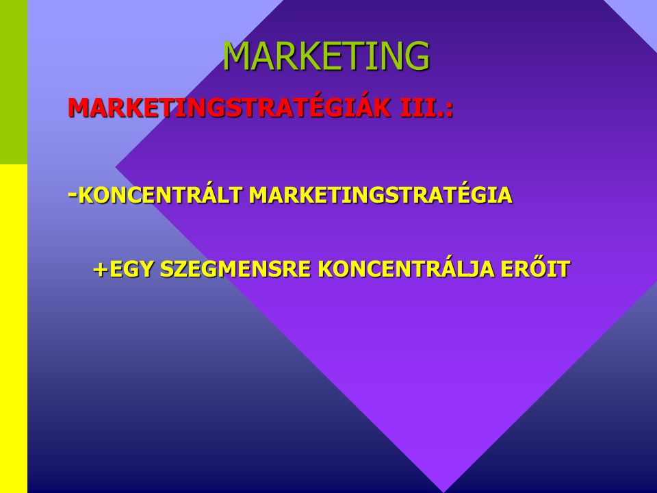 MARKETING MARKETINGSTRATÉGIÁK III.: -KONCENTRÁLT MARKETINGSTRATÉGIA