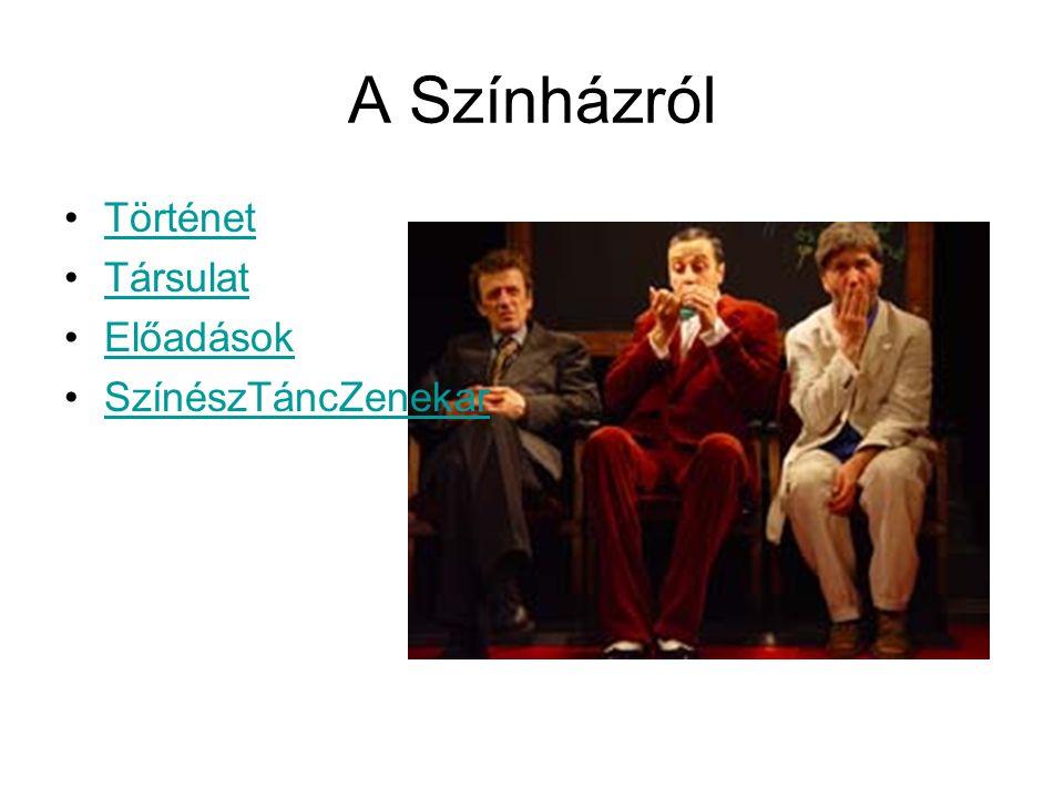 A Színházról Történet Társulat Előadások SzínészTáncZenekar