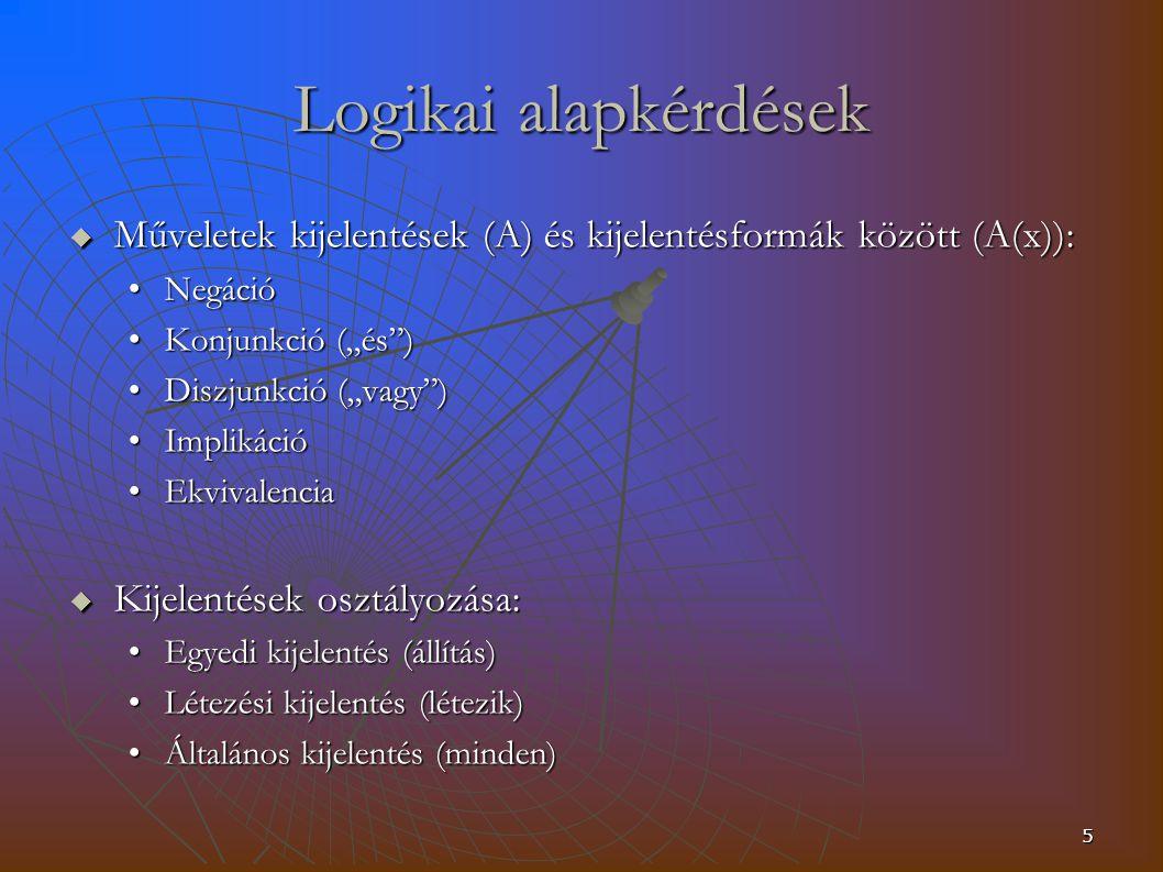"""Logikai alapkérdések Műveletek kijelentések (A) és kijelentésformák között (A(x)): Negáció. Konjunkció (""""és )"""