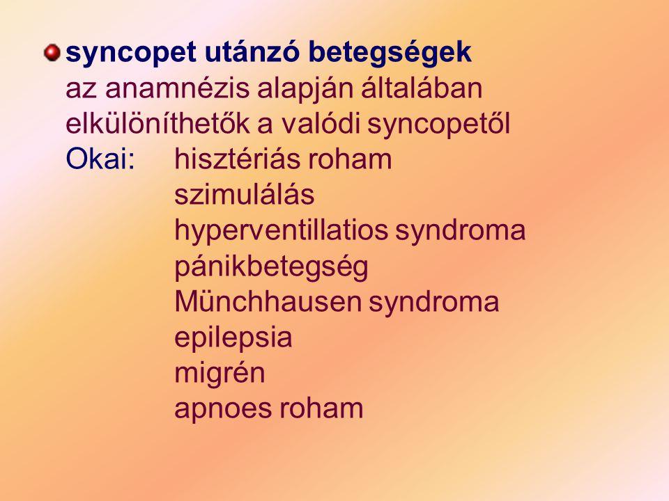 syncopet utánzó betegségek az anamnézis alapján általában elkülöníthetők a valódi syncopetől Okai: hisztériás roham szimulálás hyperventillatios syndroma pánikbetegség Münchhausen syndroma epilepsia migrén apnoes roham