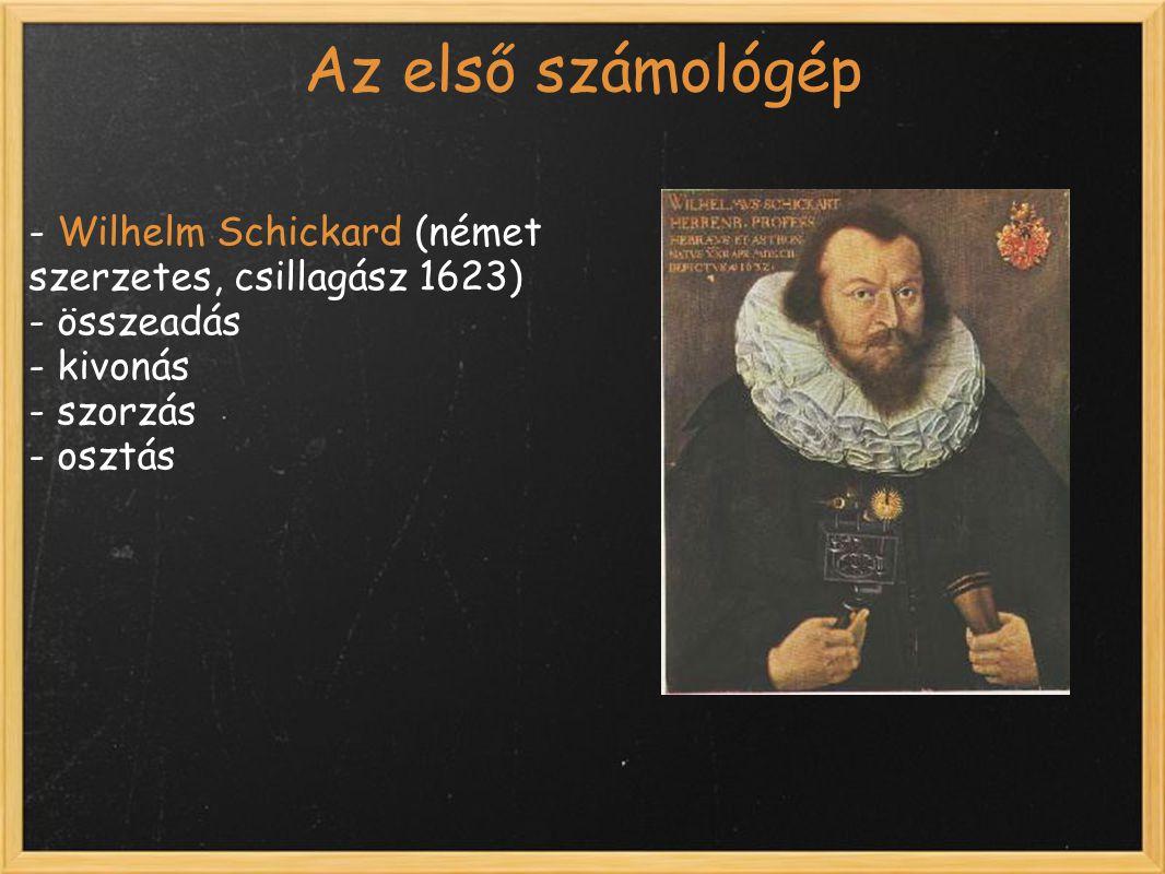Az első számológép - Wilhelm Schickard (német szerzetes, csillagász 1623) - összeadás. - kivonás.