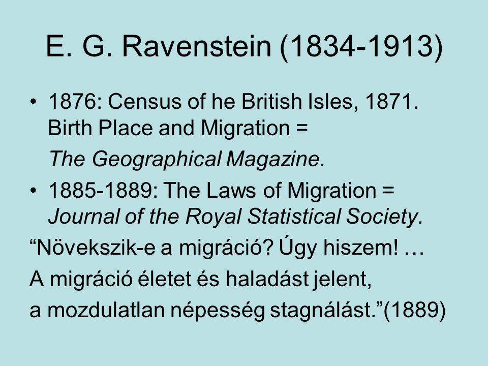 E. G. Ravenstein (1834-1913) 1876: Census of he British Isles, 1871. Birth Place and Migration = The Geographical Magazine.