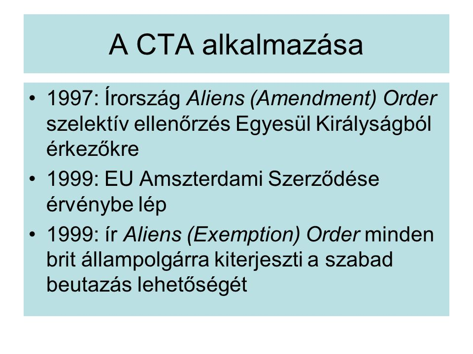 A CTA alkalmazása 1997: Írország Aliens (Amendment) Order szelektív ellenőrzés Egyesül Királyságból érkezőkre.