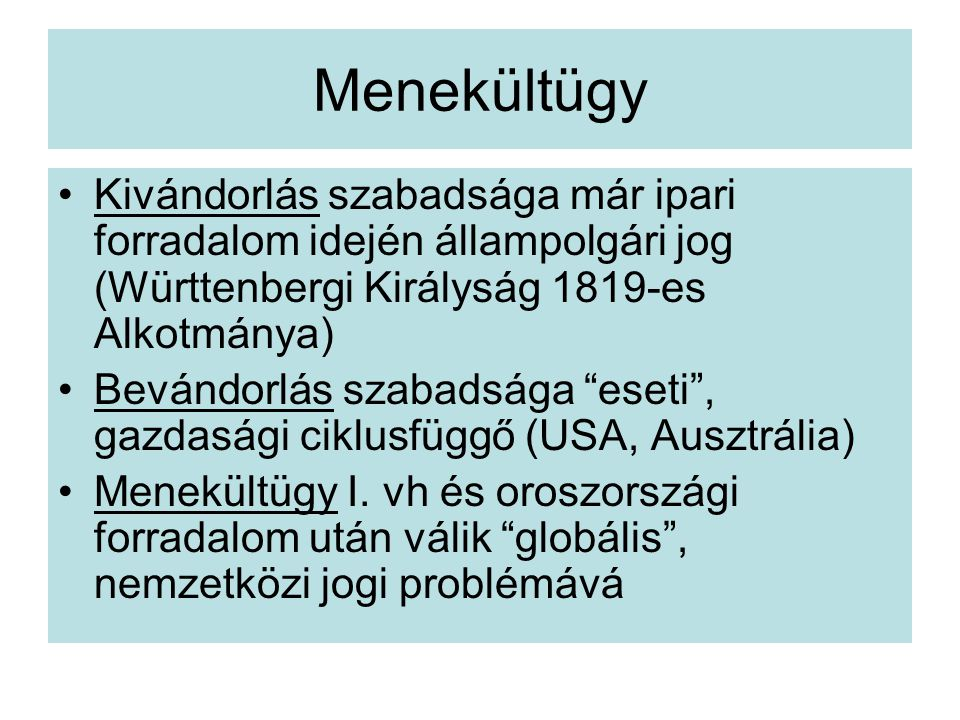 Menekültügy Kivándorlás szabadsága már ipari forradalom idején állampolgári jog (Württenbergi Királyság 1819-es Alkotmánya)