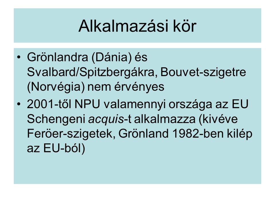Alkalmazási kör Grönlandra (Dánia) és Svalbard/Spitzbergákra, Bouvet-szigetre (Norvégia) nem érvényes.