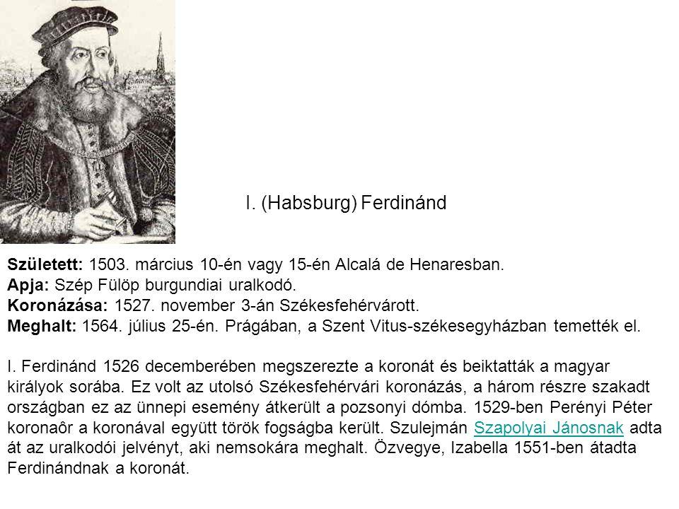 I. (Habsburg) Ferdinánd Született: 1503