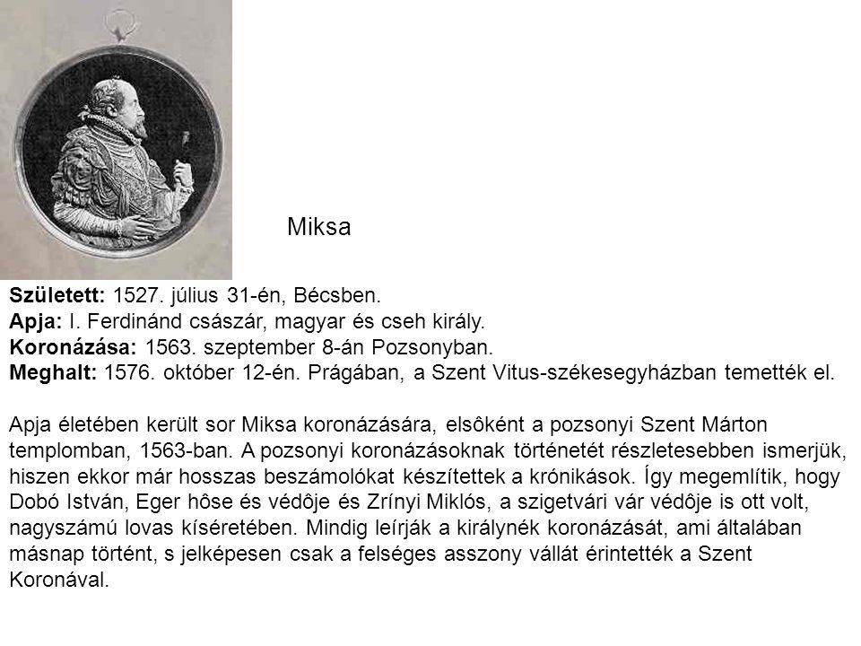 Miksa Született: 1527. július 31-én, Bécsben. Apja: I