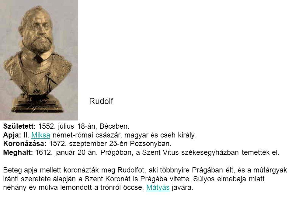 Rudolf Született: 1552. július 18-án, Bécsben. Apja: II