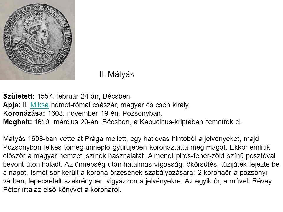 II. Mátyás Született: 1557. február 24-án, Bécsben. Apja: II